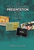 Non-Designer's Presentation Book, The: Principles for effective presentation design