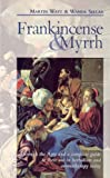 Frankincense & Myrrh: Through the Ages, and a complete guide to their use in herbalism and aromatherapy today