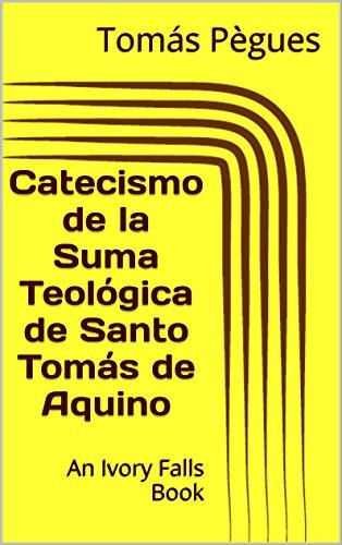 Catecismo de la Suma Teológica de Santo Tomás de Aquino (Spanish Edition)