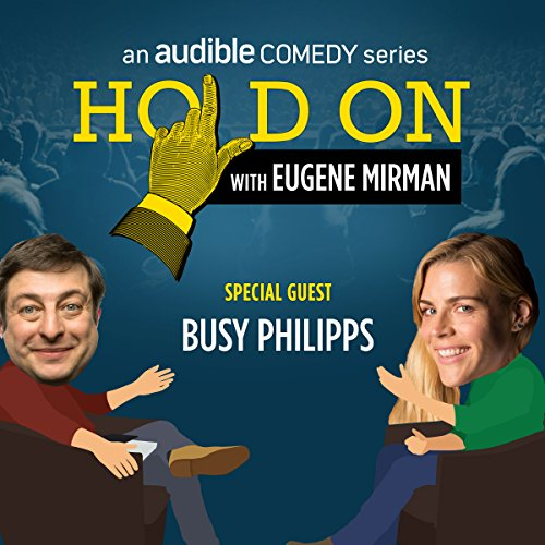 Ep. 12: SF Sketchfest: Busy Philipps (Hold On with Eugene Mirman) audiobook cover art