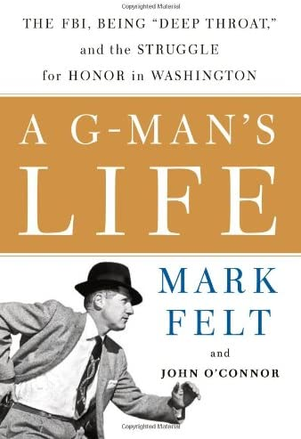 A G Man s Life The FBI Being Deep Throat And the Struggle for Honor in Washington product image