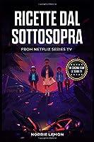Ricette dal Sottosopra: In cucina con le serie Tv – da Netflix Stranger Things