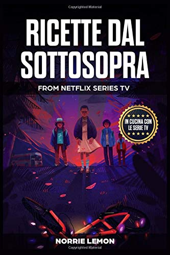 Ricette dal Sottosopra: In cucina con le serie Tv - da Netflix Stranger Things