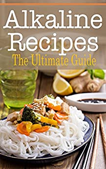 Alkaline Recipes: The Ultimate Guide by [Kimberly Hansan]