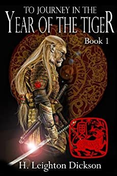 To Journey in the Year of the Tiger (The Rise of the Upper Kingdom Book 1) by [H. Leighton Dickson]