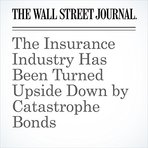 The Insurance Industry Has Been Turned Upside Down by Catastrophe Bonds