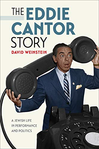 The Eddie Cantor Story: A Jewish Life in Performance and Politics (Brandeis Series in American Jewish History, Culture, and Life)