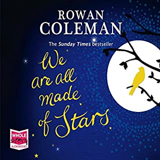 We Are All Made of Stars                   By:                                                                                                                                 Rowan Coleman                               Narrated by:                                                                                                                                 Avita Jay,                                                                                        Ben Allen                      Length: 11 hrs and 37 mins     40 ratings     Overall 4.3