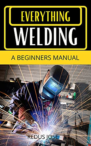 EVERYTHING WELDING A BEGINNERS MANUAL: a welding book for beginners with well illustrated practical skills