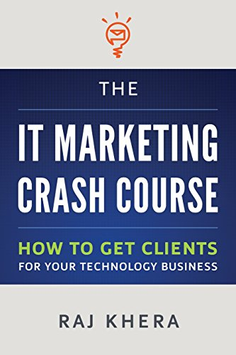 The It Marketing Crash Course How To Get Clients For Your Technology Business