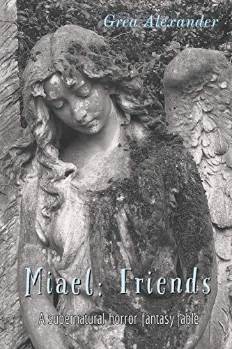 Miael: Friends: A supernatural horror fantasy fable (Cabello)