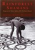 Rainforest Shamans: Essays on the Tukano Indians of the Northwest Amazon...