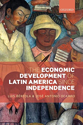 The Economic Development of Latin America since Independence (Initiative for Policy Dialogue)