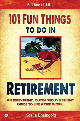101 Fun Things to do in Retirement An Irreverent Outrageous Funny Guide to Life After Work product image