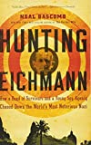 Hunting Eichmann: How a Band of Survivors and a Young Spy Agency Chased Down the World's Most Notorious Nazi
