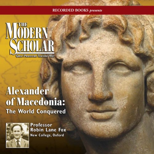 Couverture de The Modern Scholar: Alexander of Macedonia