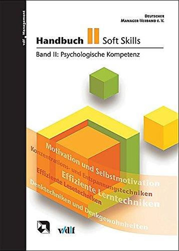 Handbuch Soft Skills: Handbuch Soft Skills 2: Psychologische Kompetenz: Bd II (vdf Management)