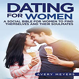 Dating for Women: A Social Bible for Women to Find Themselves and Their Soulmates                   Written by:                                                                                                                                 Avery Meyers                               Narrated by:                                                                                                                                 Eric Christensen                      Length: 1 hr and 20 mins     Not rated yet     Overall 0.0