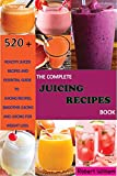 The Complete Juicing Recipes Book: 520 Plus Healthy Juicer Recipes and Essential Guide to Juicing Recipes, Smoothie Juicing and Juicing for Weight Loss