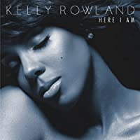 Here I Am by Kelly Rowland (2011-07-26)