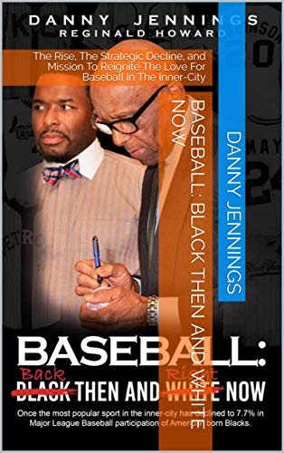 Baseball: Black Then and White Now: The Rise, The Strategic Decline, and Mission To Reignite The Love For Baseball In The Inner-City (English Edition)