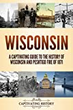Wisconsin: A Captivating Guide to the History of Wisconsin and Peshtigo Fire of 1871