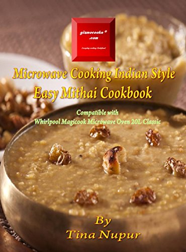 Gizmocooks Microwave Cooking Indian Style - Easy Mithai Cookbook for Whirlpool model 20L Classic (Easy Microwave Mithai Cookbook) (English Edition)