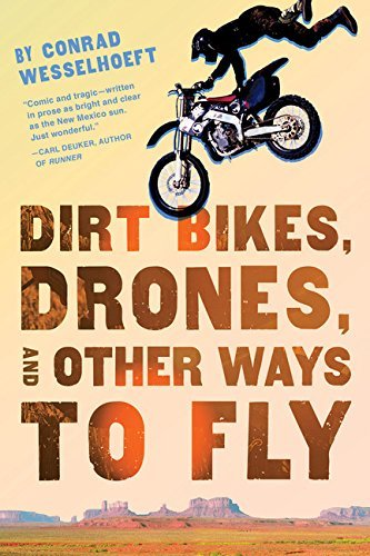 Dirt Bikes, Drones, and Other Ways to Fly by Conrad Wesselhoeft (April 08,2014)