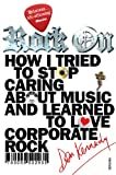Rock On: How I Tried to Stop Caring about Music and Learn to Love Corporate Rock (English Edition)