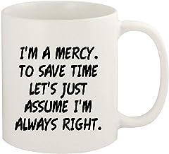 I'm A Mercy. To Save Time Let's Just Assume I'm Always Right. - 11oz Ceramic White Coffee Mug Cup, White