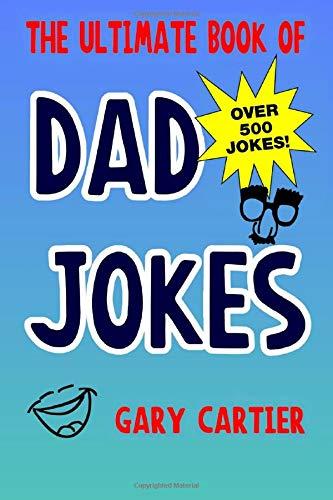 The Ultimate Book of Dad Jokes - 500 Jokes Inside