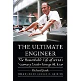 The Ultimate Engineer: The Remarkable Life of Nasa's Visionary Leader George M. Low (Outward Odyssey: A People's History of Spaceflight)