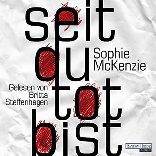 Seit du tot bist                   Autor:                                                                                                                                 Sophie McKenzie                               Sprecher:                                                                                                                                 Britta Steffenhagen                      Spieldauer: 12 Std. und 52 Min.     609 Bewertungen     Gesamt 4,4