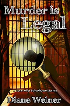 Murder is Legal (The Susan Wiles Schoolhouse Mysteries Book 6) by [Diane Weiner]