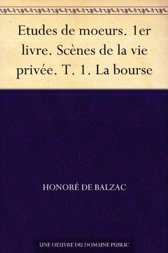 Couverture du livre Etudes de moeurs. 1er livre. Scènes de la vie privée. T. 1. La bourse
