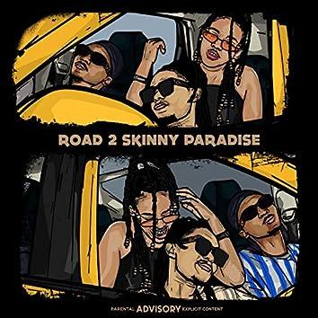 Road 2 Skinny Paradise