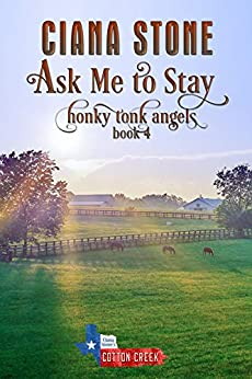 Ask Me to Stay: a Cotton Creek feel-good, small town romance (Honky Tonk Angels Book 4) by [Ciana Stone, Holly D. Atkinson]