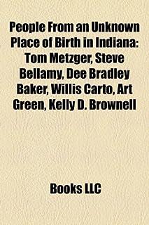 People from an Unknown Place of Birth in Indiana: Tom Metzger, Steve Bellamy, Dee Bradley Baker, Willis Carto, Art Green, ...