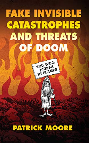 Fake Invisible Catastrophes and Threats of Doom by [Patrick Moore]