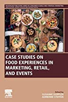 Case Studies on Food Experiences in Marketing, Retail, and Events (Woodhead Publishing Series in Consumer Science and Strategic Marketing)