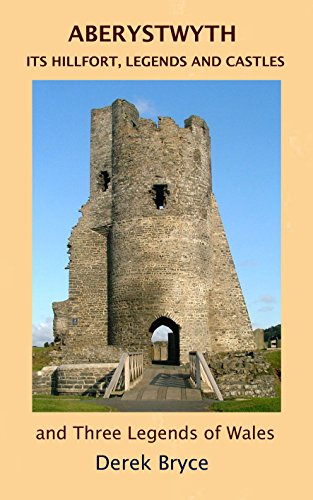 ABERYSTWYTH: ITS HILLFORT, LEGENDS AND CASTLES AND THREE LEGENDS OF WALES (English Edition)