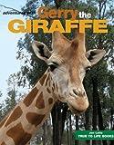 Gerry the Giraffe (True To Life Books Book 8)