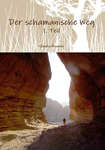 Der schamanische Weg - Teil 1: Ein ungewöhnliches Lehrbuch zum Selbststudium oder besser zur Selbsterfahrung