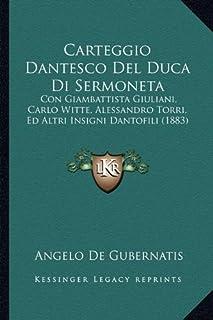 Carteggio Dantesco del Duca Di Sermoneta: Con Giambattista Giuliani, Carlo Witte, Alessandro Torri, Ed Altri Insigni Danto...