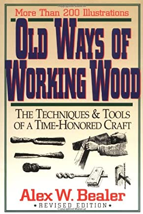 Old Ways of Working Wood: Techniques and Tools of a Time Honoured Craft