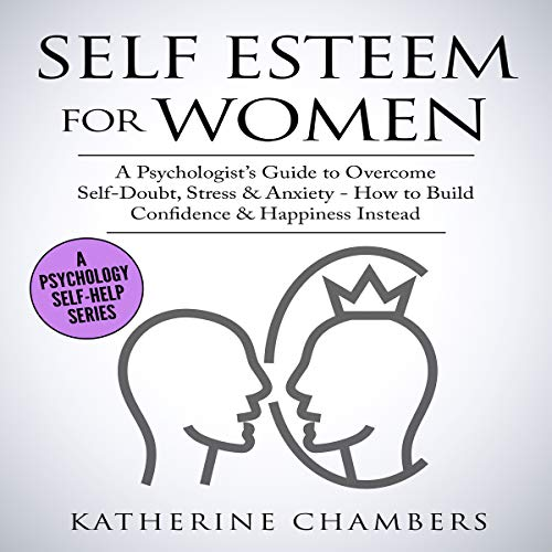 Self Esteem for Women: A Psychologist's Guide to Overcome Self-Doubt, Stress & Anxiety     How to Build Confidence & Happiness Instead (Psychology Self-Help, Book 11)              By:                                                                                                                                 Katherine Chambers                               Narrated by:                                                                                                                                 Cathi Colas                      Length: 1 hr and 48 mins     2 ratings     Overall 5.0