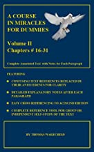 A COURSE IN MIRACLES FOR DUMMIES: Volume II: Chapters #16-31