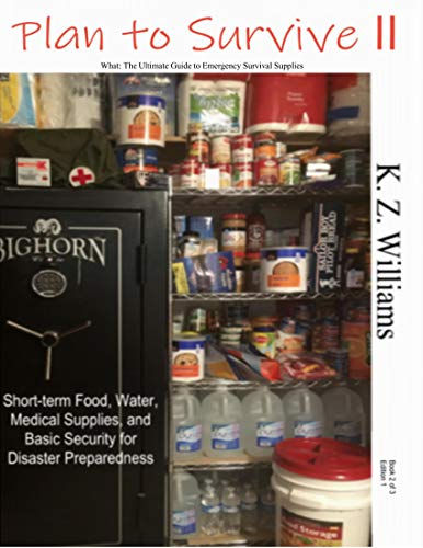 Plan to Survive II: What: The Ultimate Guide to Emergency Survival Supplies by [K.Z. Williams]