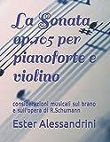 La Sonata op.105 per pianoforte e violino: considerazioni musicali sul brano e sull'opera di R.Schumann: 22 (Music for violin and piano)