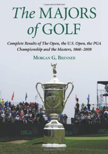 The Majors of Golf: Complete Results of the Open, the U.S. Open, the PGA Championship and the Masters, 1860-2008